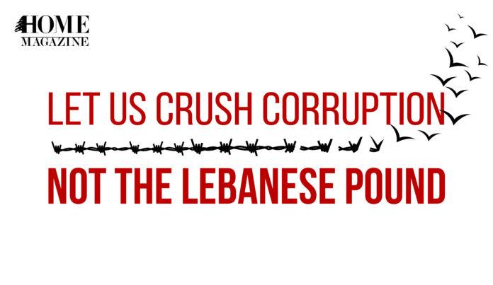 Let Us Crush Corruption Not the Lebanese Pound