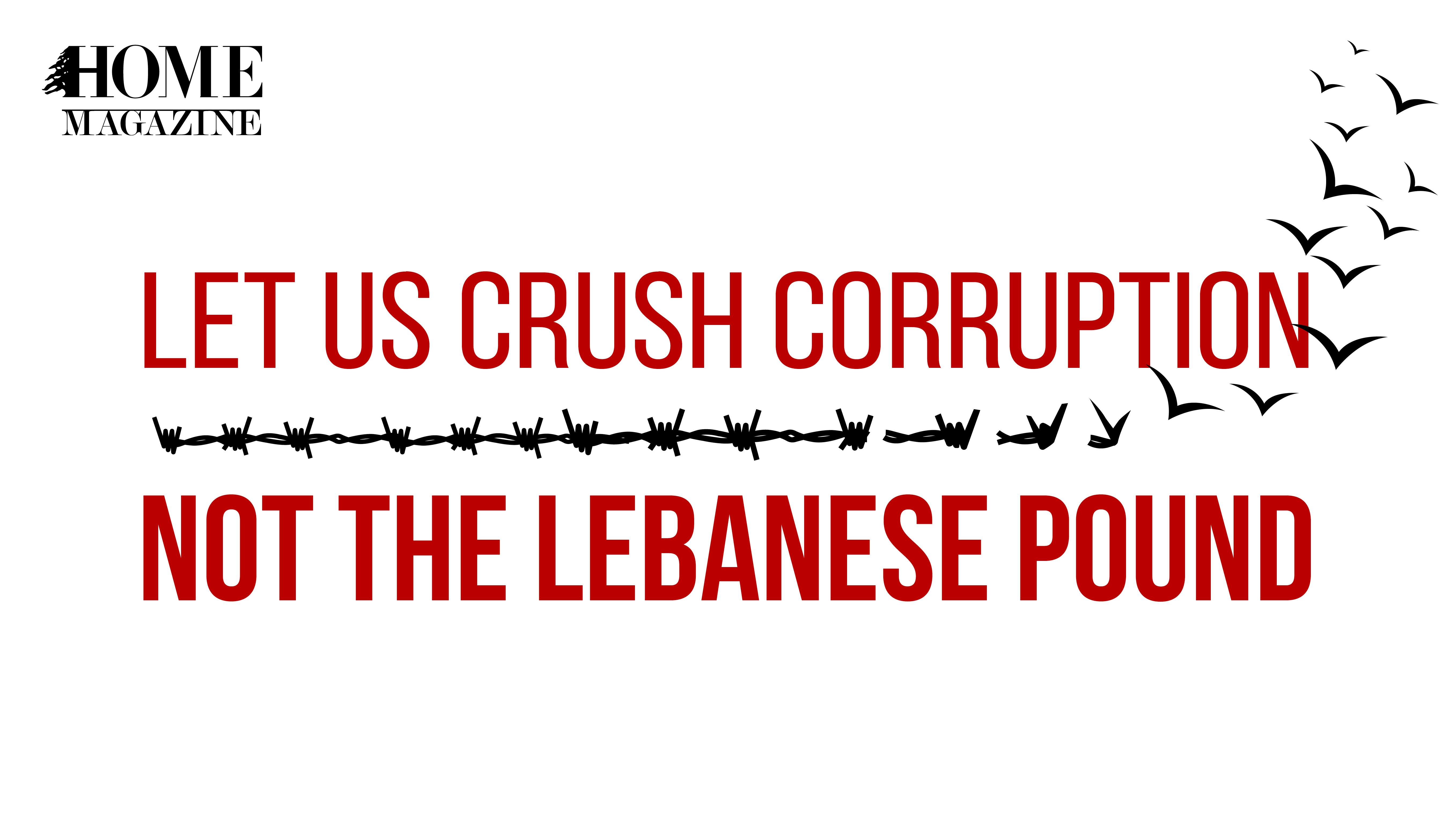 Call to the Lebanese Diaspora: Let Us Crush Corruption, Not the Lebanese Pound